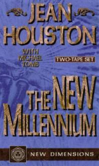 The New Millennium - Jean Houston, Michael Toms