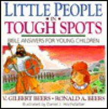 Little People in Tough Spots: Bible Answers for Young Children - V. Gilbert Beers, Ronald A. Beers