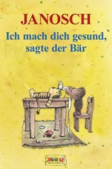 Ich mach dich gesund, sagte der Bär: Die Geschichte, wie der kleine Tiger einmal krank war (German Edition) - Janosch