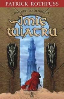 Imię wiatru (Kroniki królobójcy, #1) - Patrick Rothfuss, Jan Karłowski