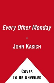 Every Other Monday: Twenty Years of Life, Lunch, Faith, and Friendship - John Kasich, Daniel Paisner
