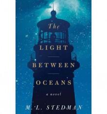 [ The Light Between Oceans [ THE LIGHT BETWEEN OCEANS ] By Stedman, M L ( Author )Jul-31-2012 Hardcover - M L Stedman