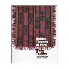 Hidden Threads of Peru: Q'Ero Textiles - Ann Pollard Rowe, John Cohen