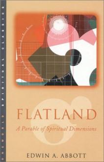Flatland: A Parable of Spiritual Dimensions - Edwin A. Abbott