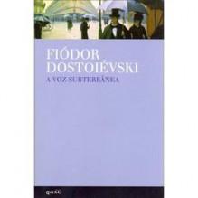 A Voz Subterrânea - Fyodor Dostoyevsky