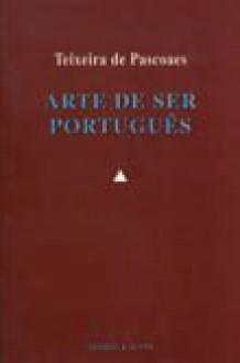 Arte de Ser Português - Teixeira de Pascoaes, Miguel Esteves Cardoso
