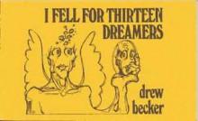 I Fell for Thirteen Dreamers - Drew Becker