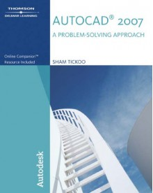 AutoCAD 2007: A Problem-Solving Approach - Sham Tickoo