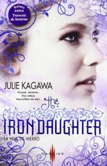 The Iron Daughter: La Hija de Hierro - Julie Kagawa