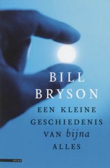 Een kleine geschiedenis van bijna alles - Bill Bryson, Servaas Goddijn