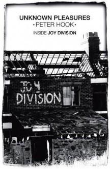 Unknown Pleasures: Inside Joy Division - Peter Hook