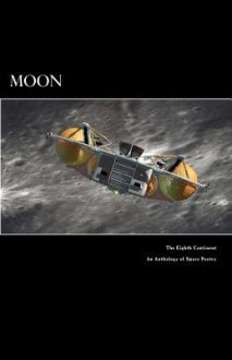 Moon the Eighth Continent an Anthology of Space Poetry - Patricia Ferguson, James Dorr, Lynn Lewis