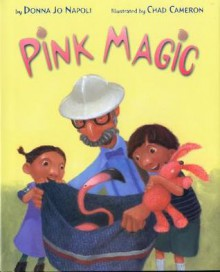 Pink Magic - Donna Jo Napoli, Chad Cameron