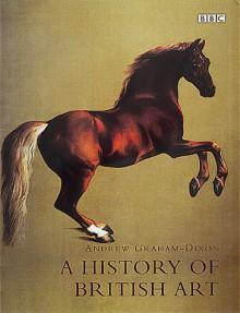 A History of British Art - Andrew Graham-Dixon