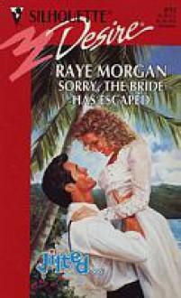 Sorry, the Bride Has Escaped (Jilted!) - Raye Morgan,Helen Conrad