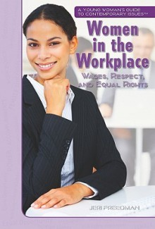Women in the Workplace: Wages, Respect, and Equal Rights - Jeri Freedman