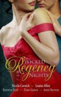 Wicked Regency Nights: The Unmasking of Lady Loveless + Disrobed and Dishonoured + Libertine Lord, Pickpocket Miss + The Unlacing of Miss Leigh + Notorious Lord, Compromised Miss - Nicola Cornick, Louise Allen, Bronwyn Scott, Diane Gaston, Annie Burrows