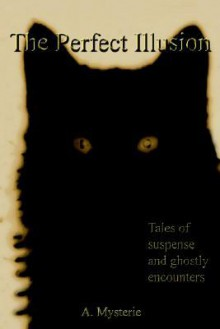 The Perfect Illusion: Tales of Suspense and Ghostly Encounters - A. Mysterie