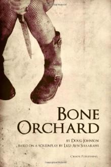 Bone Orchard - Doug Johnson, Lizz-Ayn Shaarawi
