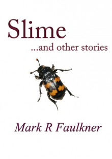 Slime and other stories - Mark R. Faulkner