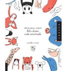 Illustration School: Let's Draw Cute Animals - Sachiko Umoto