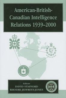 American-British-Canadian Intelligence Relations, 1939-2000 - David Stafford, Rhodri Jeffreys-Jones