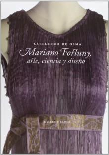 Mariano Fortuny, arte, ciencia y diseño - Guillermo de Osma Wakonigg
