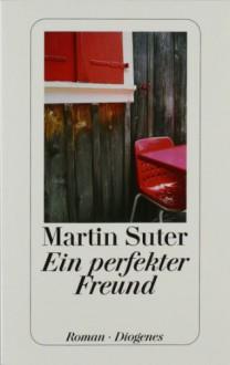 Ein perfekter Freund: Roman - Martin Suter