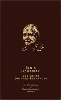 The Selected Stories, Vol. 4: Sin's Doorway and Other Ominous Entrances - Manly Wade Wellman