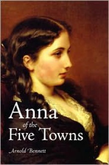 Anna of the Five Towns - Arnold Bennett, Flo Gibson