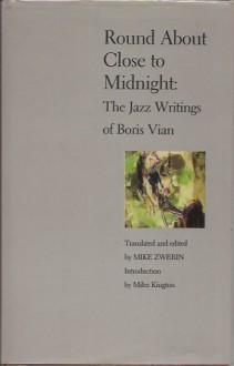 Round About Close to Midnight: The Jazz Writings of Boris Vian - Boris Vian