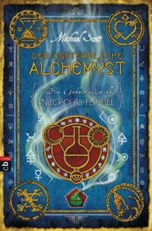 Der unsterbliche Alchemyst (Die Geheimnisse des Nicholas Flamel, #1) - Michael Scott, Anna Dillon