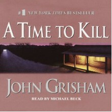 A Time to Kill - John Grisham, Alexander Adams