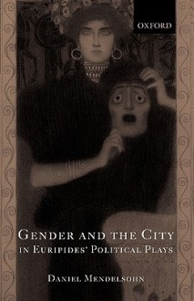 Gender and the City in Euripides' Political Plays - Daniel Mendelsohn