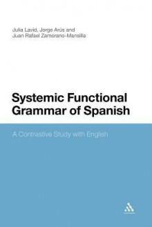 Systemic Functional Grammar of Spanish: A Contrastive Study with English - Julia Lavid, Juan Rafael Zamorano-Mansilla