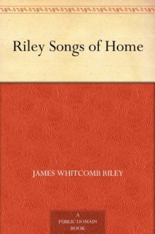 Riley Songs of Home - James Whitcomb Riley, Will Vawter