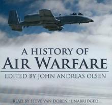 A History of Air Warfare - John Andreas Olsen, Steve Van Doren