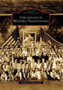 Ukrainians of Western Pennsylvania - Stephen P. Haluszczak
