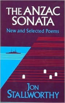 The Anzac Sonata: New And Selected Poems - Jon Stallworthy