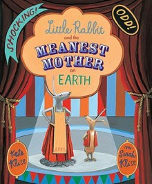 Little Rabbit and the Meanest Mother on Earth - Kate Klise, M. Sarah Klise