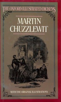 Martin Chuzzlewit (The Oxford Illustrated Dickens) - Charles Dickens