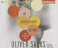 An Anthropologist on Mars: Seven Paradoxical Tales - Oliver Sacks