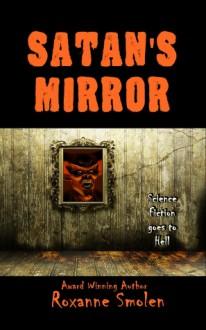 Satan's Mirror - Roxanne Smolen