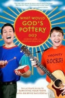 What Would God's Pottery Do?: The Ultimate Guide to Surviving Your Teens and/or Being Successful! - Gideon Lamb, Jeremiah Smallchild, GOD'S POTTERY
