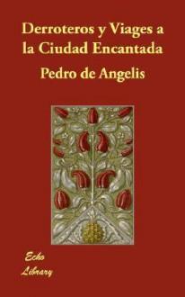 Derroteros y Viages La Ciudad Encantada - Pedro de Angelis