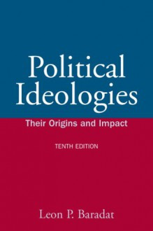 Political Ideologies: Their Origins and Impact [With Access Code] - Leon P. Baradat