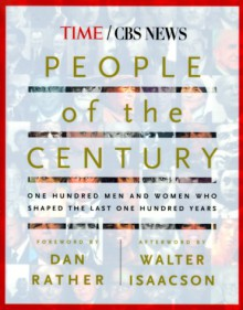 People of the Century: One Hundred Men & Women Who Shaped the Last One Hundred Years - Walter Isaacson, Dan Rather