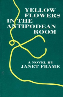 Yellow Flowers in the Antipodean Room - Janet Frame