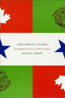 Continental Divides: Remapping the Cultures of North America - Rachel Adams
