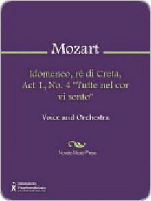 """Idomeneo, re di Creta, Act 1, No. 4 """"Tutte nel cor vi sento"""" - Wolfgang Amadeus Mozart"""